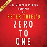 A 20-minute Summary of Peter Thiel's Zero to One: Notes on Startups, or How to Build the Future