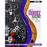 The Ibanez Electric Guitar Book: A Complete History of Ibanez Electric Guitars.