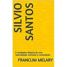 SILVIO SANTOS: A verdadeira história de uma neutralidade conivente e conveniente (Portuguese Edition)