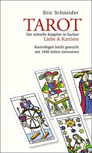 Tarot. Der schnelle Ratgeber in Sachen Liebe & Karriere: Kartenlegen leicht gemacht mit 1848 Sofort-Antworten