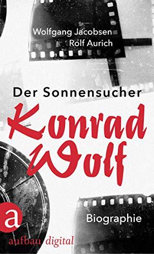 Der Sonnensucher. Konrad Wolf: Biographie