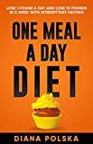 One Meal a Day Diet: Lose 1 Pound a Day and Lose 10 Pounds in a Week with Intermittent Fasting For Women and Men (Intermittent Fasting For Men and Women)