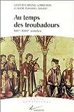 Au temps des troubadours. XIIème-XIIIème siècles
