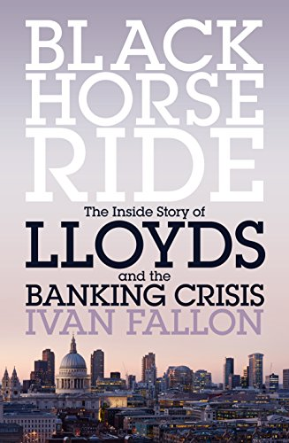 Black Horse Ride: The Inside Story of Lloyds and the Banking Crisis (English Edition)