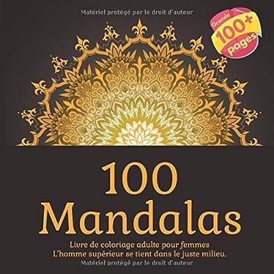 Livre de coloriage adulte pour femmes 100 Mandalas - L'homme supérieur se tient dans le juste milieu.