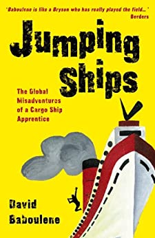 Jumping Ships - The global misadventures of a cargo ship apprentice (Baboulene's Travels Book 2) by [Baboulene, David]