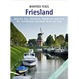 Friesland: Zwischen Ems, IJsselmeer, Waddenzee und IJssel • Mit Twenterevier und Route durch das Veen