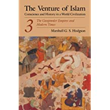 The Venture of Islam, Volume 3: The Gunpower Empires and Modern Times