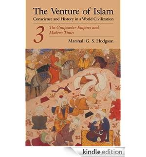 The Venture of Islam, Volume 3: The Gunpower Empires and Modern Times (Venture of Islam Vol. 3) [Edizione Kindle]