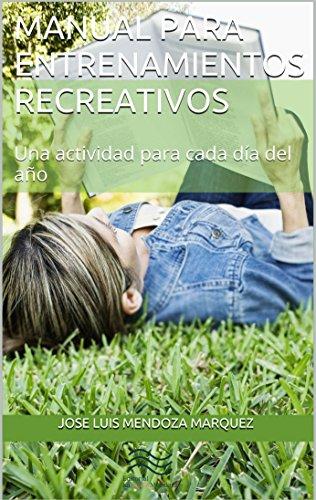 Manual para Entrenamientos Recreativos: Una actividad para cada día del año por Jose Luis Mendoza Marquez
