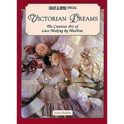 Victorian Dreams: Creative Art of Lace Making by Machine