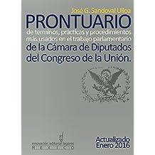 Prontuario de términos, prácticas y procedimientos más usados en el trabajo parlamentario de la Cámara de Diputados del Congreso de la Unión (Spanish Edition)