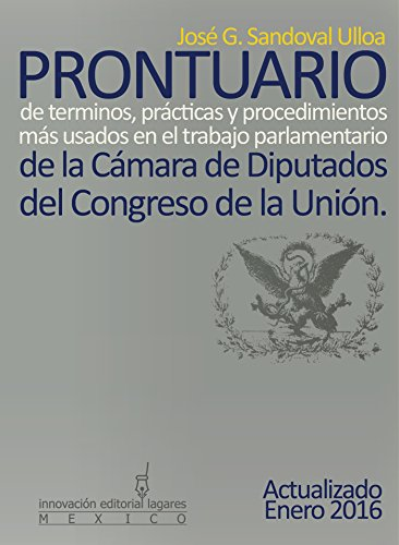 Prontuario de términos, prácticas y procedimientos más usados en el trabajo parlamentario de la Cámara de Diputados del Congreso de la Unión por José G. Sandoval Ulloa