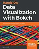 Hands-On Data Visualization with Bokeh: Interactive web plotting for Python using Bokeh (English Edition)