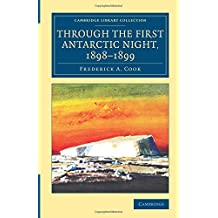 """Through the First Antarctic Night, 1898–1899: A Narrative of the Voyage of the """"Belgica"""" among Newly Discovered Lands and over an Unknown Sea about ... Library Collection - Polar Exploration)"""