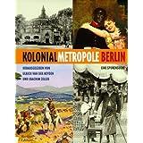 Kolonialmetropole Berlin - Eine Spurensuche