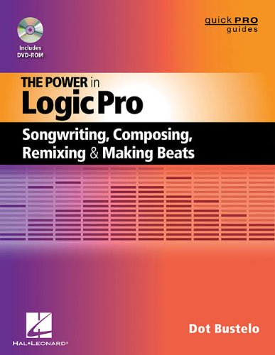 Dot Bustelo: The Power In Logic Pro (Book/DVD-ROM) (Quick Pro Guides) por Dot Bustelo