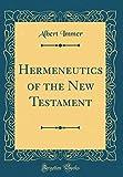 Hermeneutics of the New Testament (Classic Reprint)