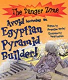 Avoid Becoming an Egyptian Pyramid Builder! (Danger Zone) (The Danger Zone)
