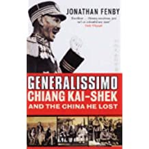 Generalissimo: Chiang Kai-shek and the China He Lost