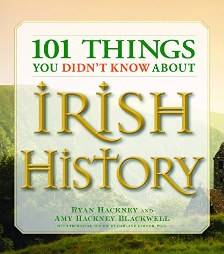 101 Things You Didn't Know About Irish History: People, Places, Culture and Tradition of the Emerald Isle (101 Things You Didnt Know Abt)