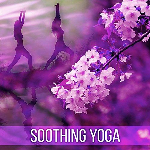 Soothing Yoga – Inner Calmness, Harmony, Music for Meditation, Chakra Balancing, Asian...