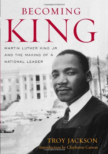 Becoming King: Martin Luther King Jr. and the Making of a National Leader (Civil Rights and the Struggle for Black Equality in the Twentieth Century)