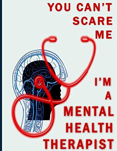 You Can't Scare Me I'm A Mental Health Therapist: Notebook For Psychiatric Doctors Nurse Gifts Wide Ruled Journals 140 Pages 8.5x11 With Personalized ... Diary Monitor Anxiety and Depression Levels