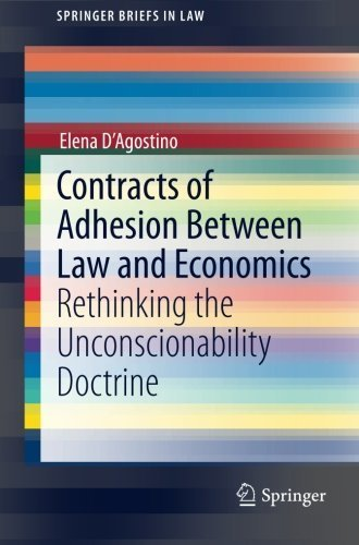 Contracts of Adhesion Between Law and Economics: Rethinking the Unconscionability Doctrine (SpringerBriefs in Law) by Elena D'Agostino (2014-11-21)