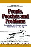 People, Pooches and Problems: Understanding, Controlling and Correcting Problem Behavior in Your Dog (Pets)