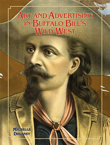 Art Show Poster (Art and Advertising in Buffalo Bill's Wild West (William F. Cody Series on the History and Culture of the American West, Band 6))