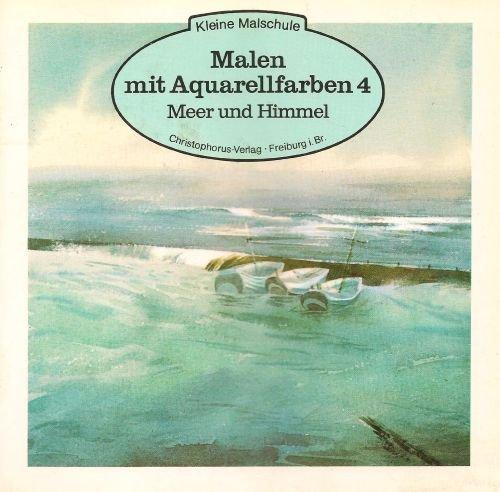 Malen mit Aquarellfarben Nr. 4 - Meer und Himmel (Illustrierte Ausgabe) [Broschiert / Antique Books]