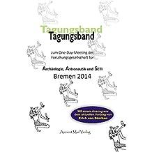 Tagungsband zum One-Day-Meeting der Forschungsgesellschaft für Archäologie, Astronautik und SETI Bremen 2014