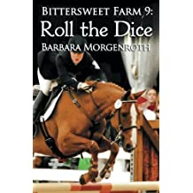 Bittersweet Farm 9: Roll the Dice (Volume 9) by Barbara Morgenroth (2015-01-17)