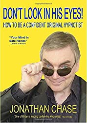 Don't Look in His Eyes: How to Be a Confident Original Hypnostist by Jonathan Chase (2-Jul-2007) Paperback