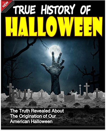 Halloween: True History of Halloween - The Truth Revealed About The Origination of Our American Halloween: Halloween Books, Halloween Ghost Mysteries, ... (Holiday Books Book 2) (English Edition) (Originations Von Halloween)