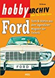 Hobby Archiv Ford: Reprint aus dem legendären Magazin der Technik