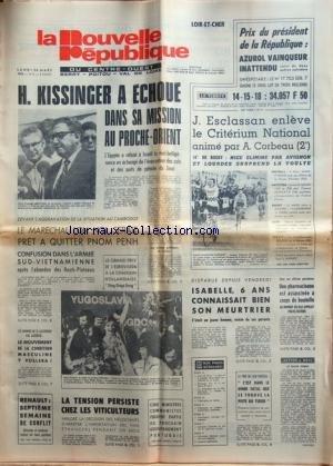 NOUVELLE REPUBLIQUE (LA) du 24/03/1975 - KISSINGER A ECHOUE DANS SA MISSION AU PROCHE-ORIENT - DEVANT L'AGGRAVATION DE LA SITUATION AU CAMBODGE / LE MARECHAL LON NOL SERAIT PRET A QUITTER PNOM PENH - LES SPORTS - LES CONFLITS SOCIAUX - DECLARATION DU PERE DE LAID MOUSSA - TUE A MARSEILLE - LE MEURTRE DE LA PETITE ISABELLE GEURY
