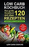 Low Carb Kochbuch: Das große Rezeptbuch mit über 120 leckeren Rezepten - Gesund ernähren & schnell abnehmen - Für Anfänger, Berufstätige & Faule Inkl. 30 Tage Ernährungsplan Diät,...