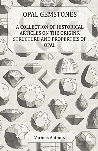 opal-gemstones-a-collection-of-historical-articles-on-the-origins-structure-and-properties-of-opal