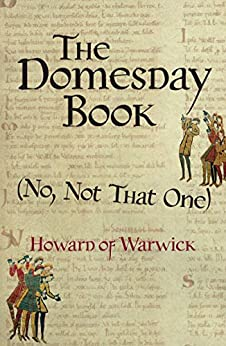 The Domesday Book, (No, Not That One) (A Tale of 1066-ish Book 1) by [Howard of Warwick]