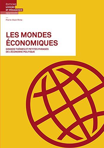 Les Mondes Economiques - Grands Themes et Petites Phrases de l Économie Politique