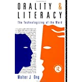 Orality and Literacy: The Technologizing of the Word (New Accents)