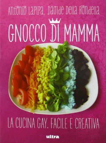 Gnocco di mamma. Cucina gay. Facile e creativa
