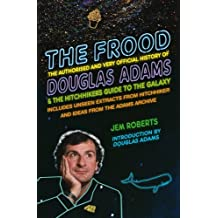 The Frood: The Authorised and Very Official History of Douglas Adams & the Hitchhiker's Guide to the Galaxy by Jem Roberts (25-Sep-2014) Paperback