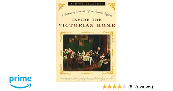 Inside the Victorian Home: A Portrait of Domestic Life in Victorian ...