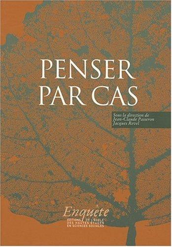Penser par cas par Jean-Claude Passeron, Jacques Revel, Collectif