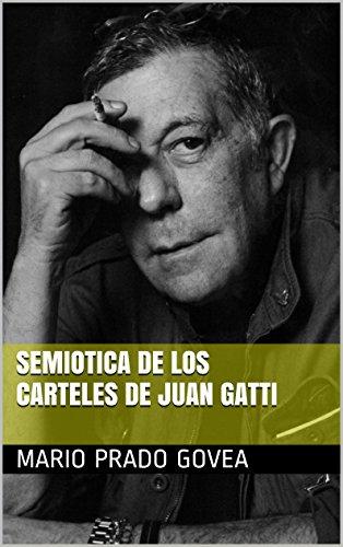 Semiotica de los Carteles de Juan Gatti eBook: Mario prado ...