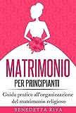 Scarica Libro Matrimonio per principianti Guida pratica all organizzazione del matrimonio religioso (PDF,EPUB,MOBI) Online Italiano Gratis