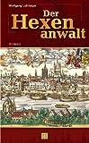 Der Hexenanwalt. Roman um Friedrich Spee von Langenfeld - Wolfgang Lohmeyer